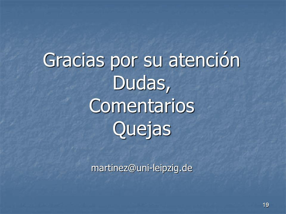 19 Gracias por su atención Dudas,ComentariosQuejasmartinez@uni-leipzig.de
