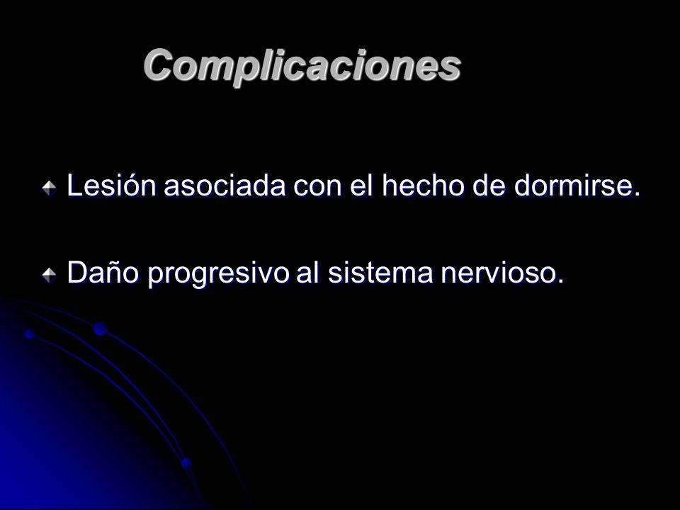 Complicaciones Complicaciones Lesión asociada con el hecho de dormirse.