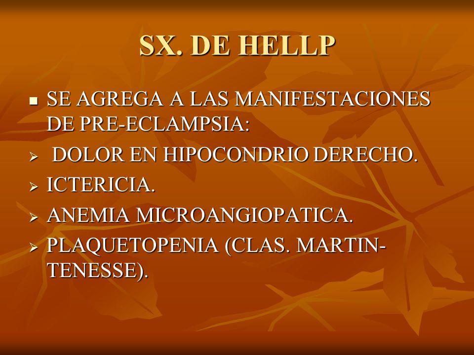 SX. DE HELLP SE AGREGA A LAS MANIFESTACIONES DE PRE-ECLAMPSIA: SE AGREGA A LAS MANIFESTACIONES DE PRE-ECLAMPSIA: DOLOR EN HIPOCONDRIO DERECHO. DOLOR E
