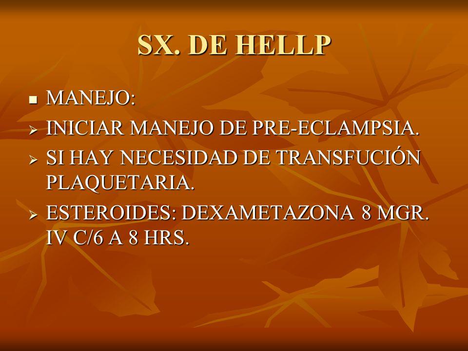 SX. DE HELLP MANEJO: MANEJO: INICIAR MANEJO DE PRE-ECLAMPSIA. INICIAR MANEJO DE PRE-ECLAMPSIA. SI HAY NECESIDAD DE TRANSFUCIÓN PLAQUETARIA. SI HAY NEC