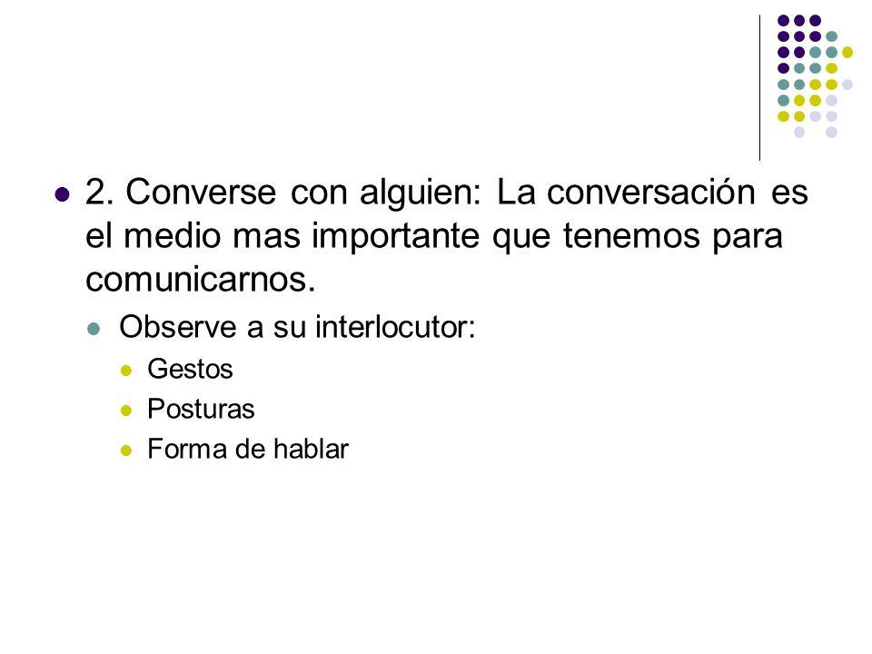 2. Converse con alguien: La conversación es el medio mas importante que tenemos para comunicarnos.
