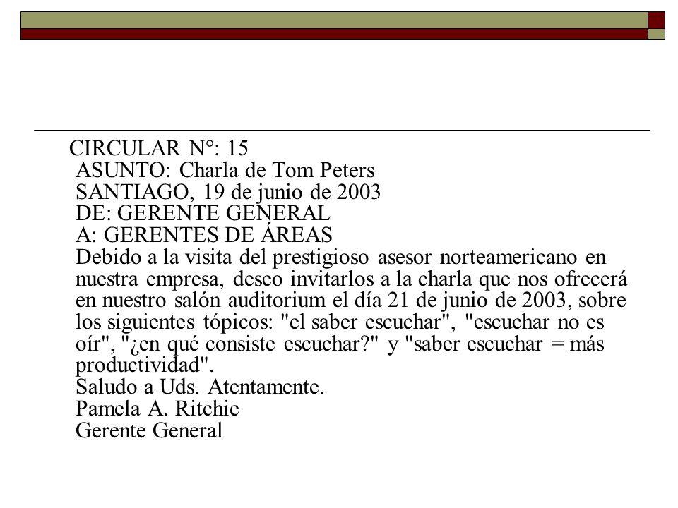 CIRCULAR N°: 15 ASUNTO: Charla de Tom Peters SANTIAGO, 19 de junio de 2003 DE: GERENTE GENERAL A: GERENTES DE ÁREAS Debido a la visita del prestigioso