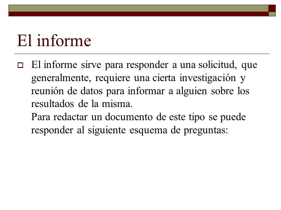 El informe El informe sirve para responder a una solicitud, que generalmente, requiere una cierta investigación y reunión de datos para informar a alg