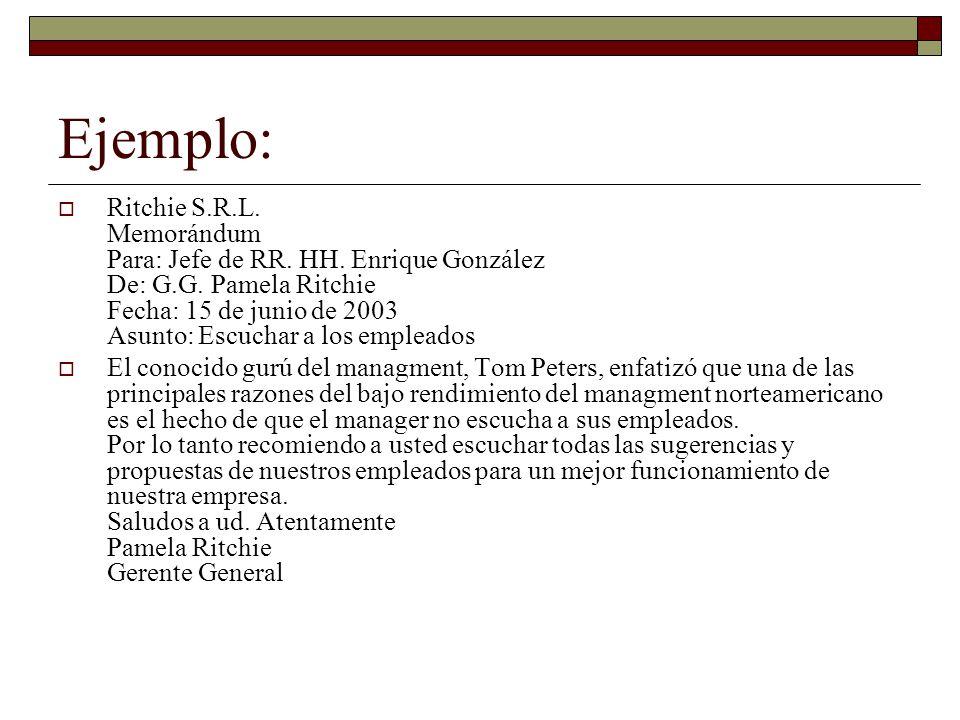 Ejemplo: Ritchie S.R.L. Memorándum Para: Jefe de RR. HH. Enrique González De: G.G. Pamela Ritchie Fecha: 15 de junio de 2003 Asunto: Escuchar a los em