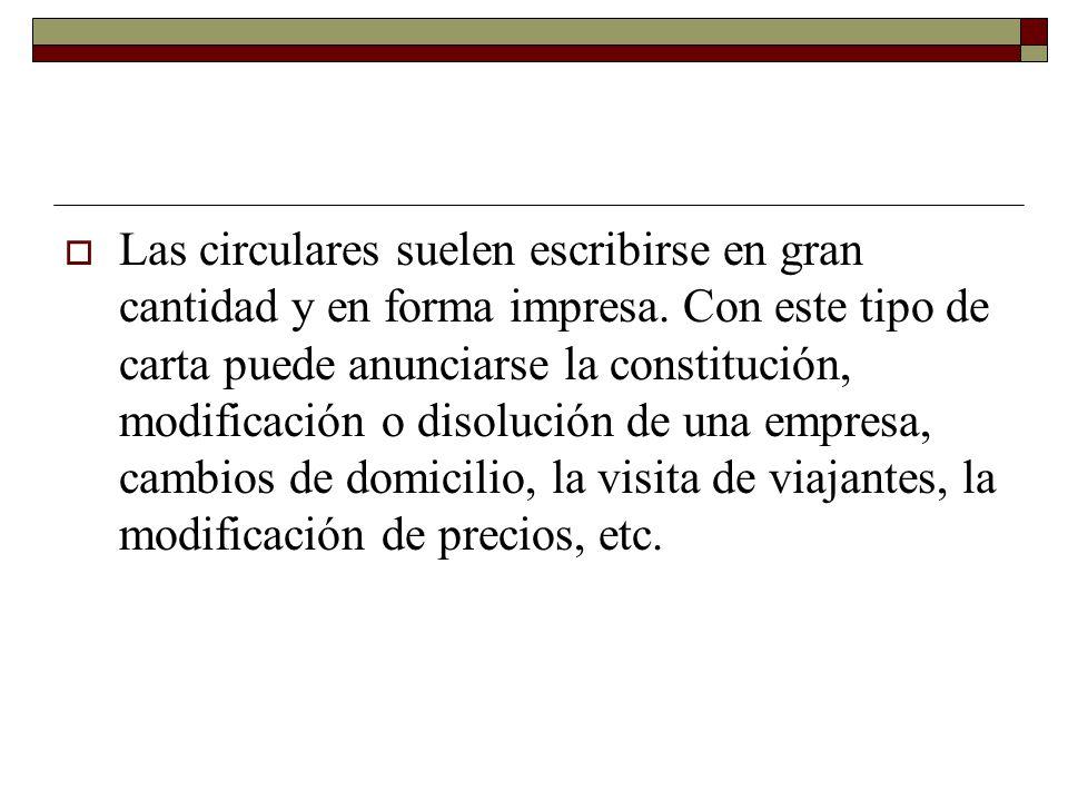 Las circulares suelen escribirse en gran cantidad y en forma impresa. Con este tipo de carta puede anunciarse la constitución, modificación o disoluci