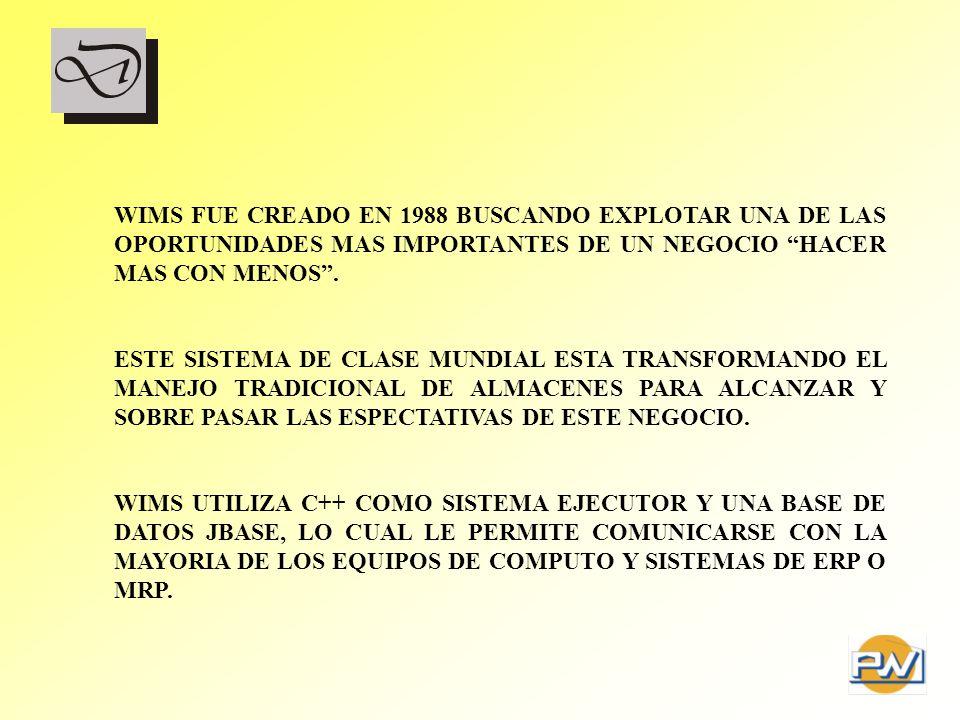 WIMS FUE CREADO EN 1988 BUSCANDO EXPLOTAR UNA DE LAS OPORTUNIDADES MAS IMPORTANTES DE UN NEGOCIO HACER MAS CON MENOS. ESTE SISTEMA DE CLASE MUNDIAL ES