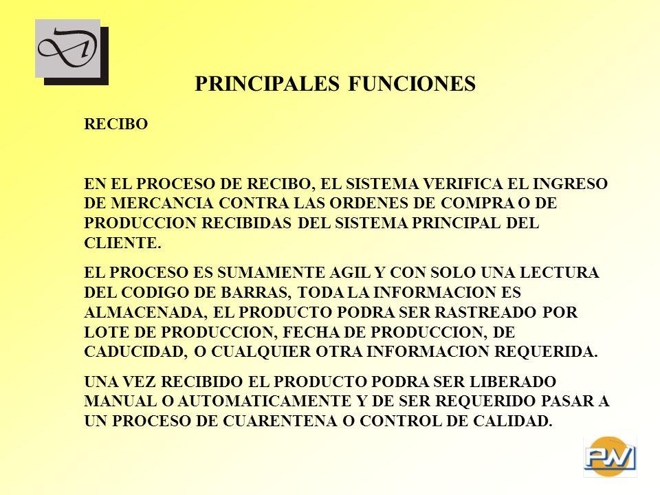 PRINCIPALES FUNCIONES RECIBO EN EL PROCESO DE RECIBO, EL SISTEMA VERIFICA EL INGRESO DE MERCANCIA CONTRA LAS ORDENES DE COMPRA O DE PRODUCCION RECIBID