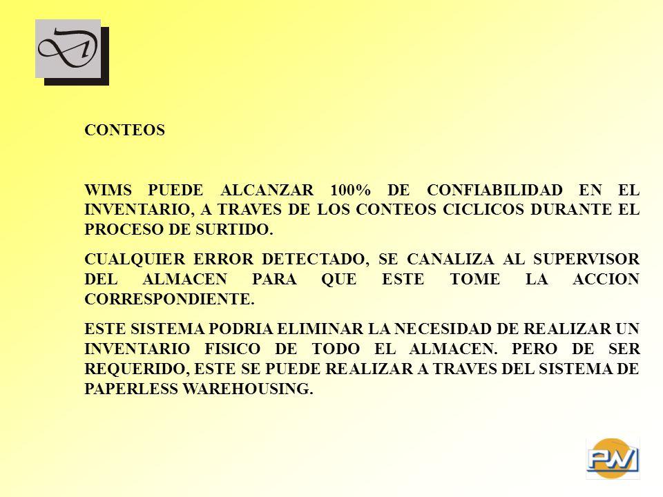 CONTEOS WIMS PUEDE ALCANZAR 100% DE CONFIABILIDAD EN EL INVENTARIO, A TRAVES DE LOS CONTEOS CICLICOS DURANTE EL PROCESO DE SURTIDO. CUALQUIER ERROR DE