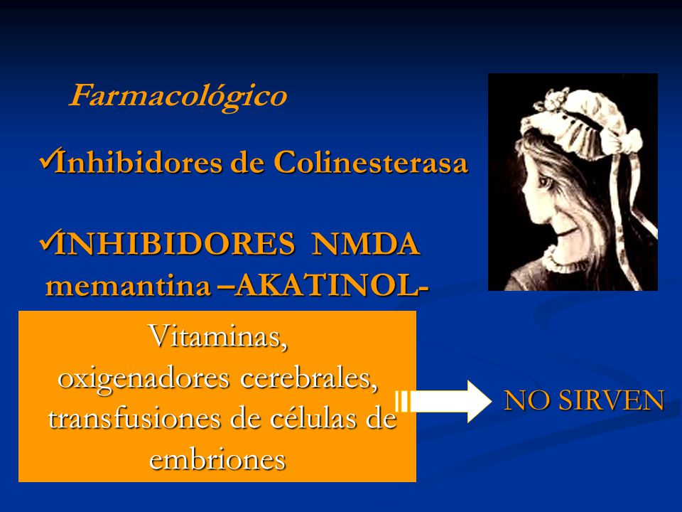 Farmacológico Inhibidores de Colinesterasa Inhibidores de Colinesterasa INHIBIDORES NMDA INHIBIDORES NMDA memantina –AKATINOL- memantina –AKATINOL- Vi