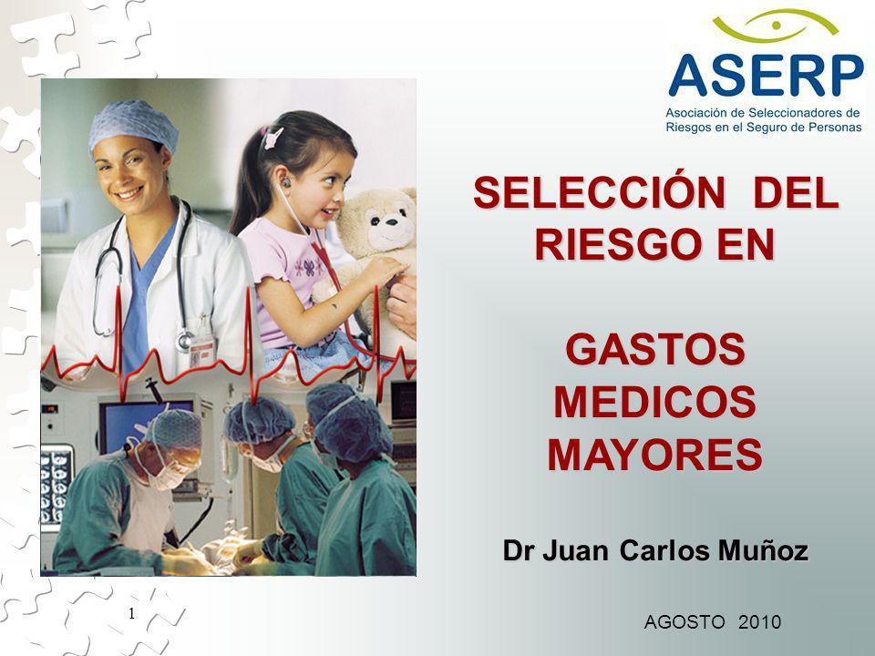 1 SELECCIÓN DEL RIESGO EN GASTOSMEDICOSMAYORES Dr Juan Carlos Muñoz AGOSTO 2010