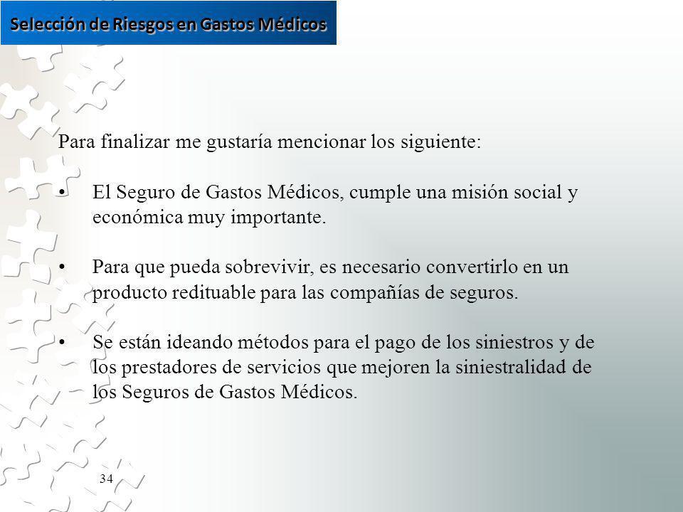 34 Para finalizar me gustaría mencionar los siguiente: El Seguro de Gastos Médicos, cumple una misión social y económica muy importante.