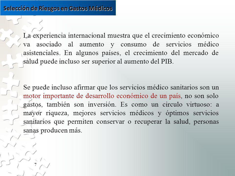 7 La experiencia internacional muestra que el crecimiento económico va asociado al aumento y consumo de servicios médico asistenciales.