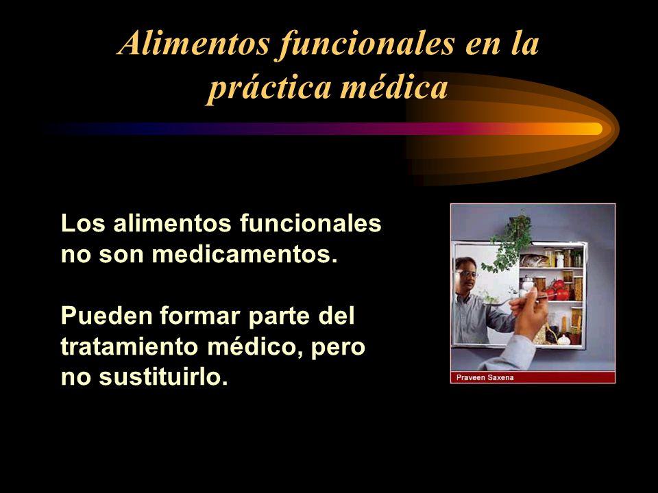 Alimentos funcionales en la práctica médica Los alimentos funcionales no son medicamentos. Pueden formar parte del tratamiento médico, pero no sustitu