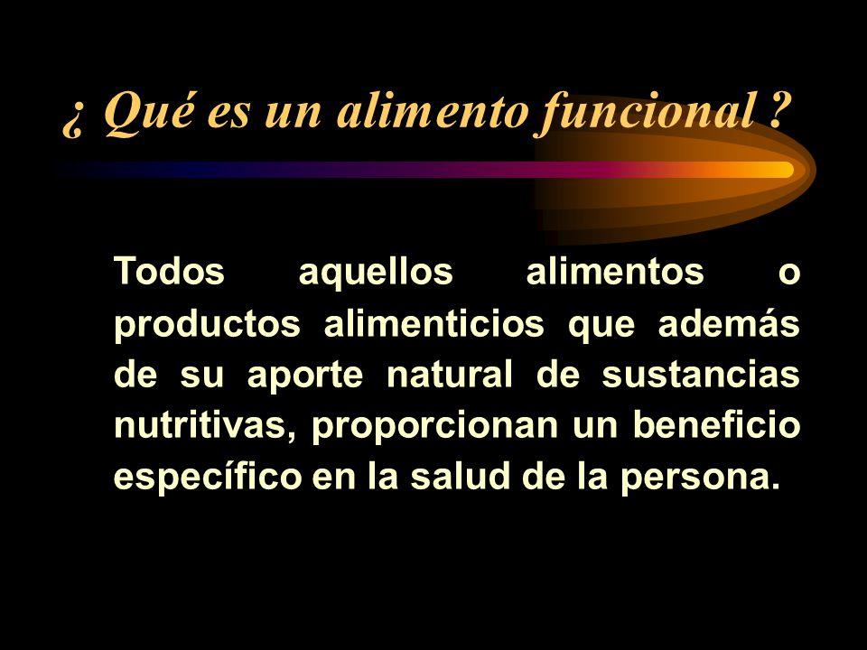 ¿ Qué es un alimento funcional ? Todos aquellos alimentos o productos alimenticios que además de su aporte natural de sustancias nutritivas, proporcio