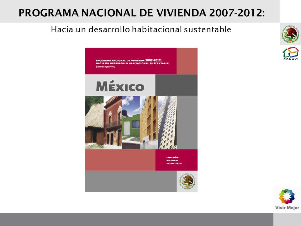 PROGRAMA NACIONAL DE VIVIENDA 2007-2012: Hacia un desarrollo habitacional sustentable