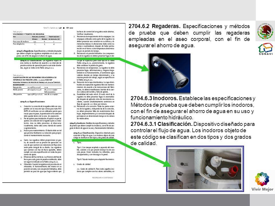 2704.6.2 Regaderas. Especificaciones y métodos de prueba que deben cumplir las regaderas empleadas en el aseo corporal, con el fin de asegurar el ahor