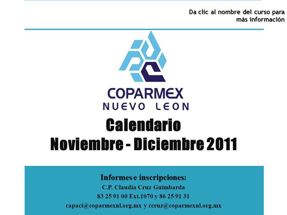 Informes e inscripciones: C.P. Claudia Cruz Guimbarda 83 25 91 00 Ext.1070 y 86 25 91 31 capaci@coparmexnl.org.mx y ccruz@coparmexnl.org.mx Da clic al