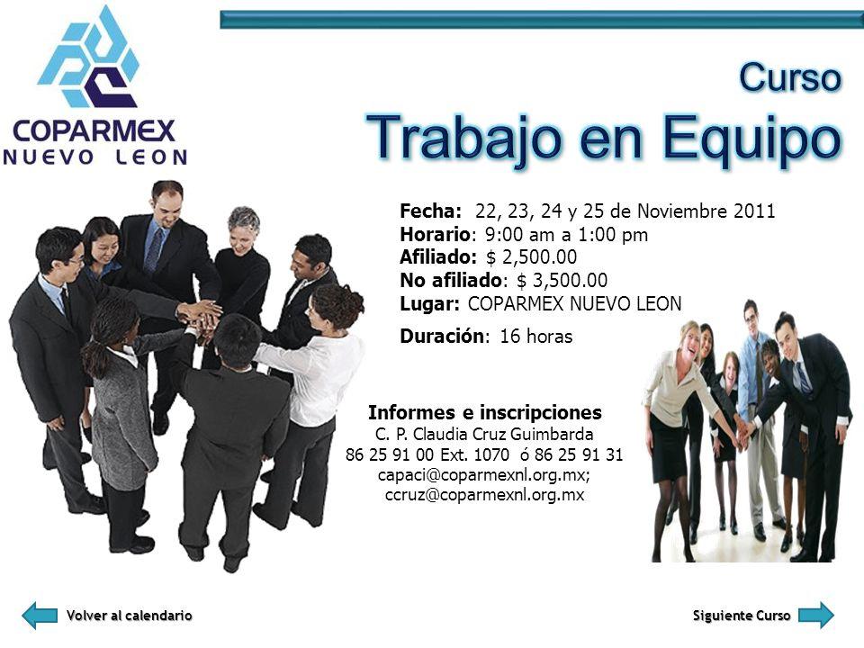 Informes e inscripciones C. P. Claudia Cruz Guimbarda 86 25 91 00 Ext. 1070 ó 86 25 91 31 capaci@coparmexnl.org.mx; ccruz@coparmexnl.org.mx Fecha: 22,