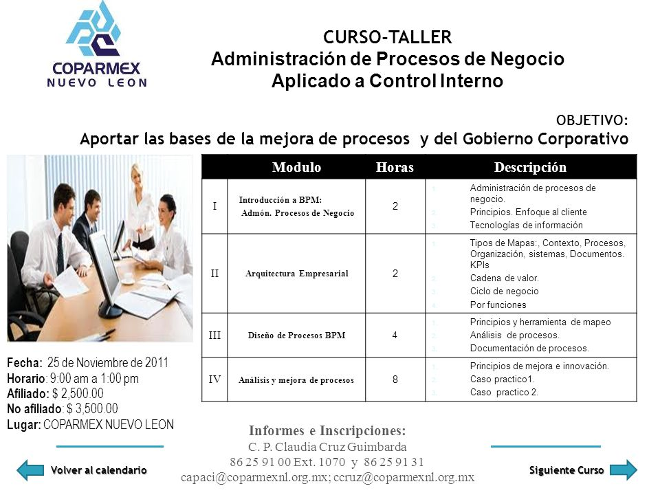 CURSO-TALLER Administración de Procesos de Negocio Aplicado a Control Interno Informes e Inscripciones: C. P. Claudia Cruz Guimbarda 86 25 91 00 Ext.