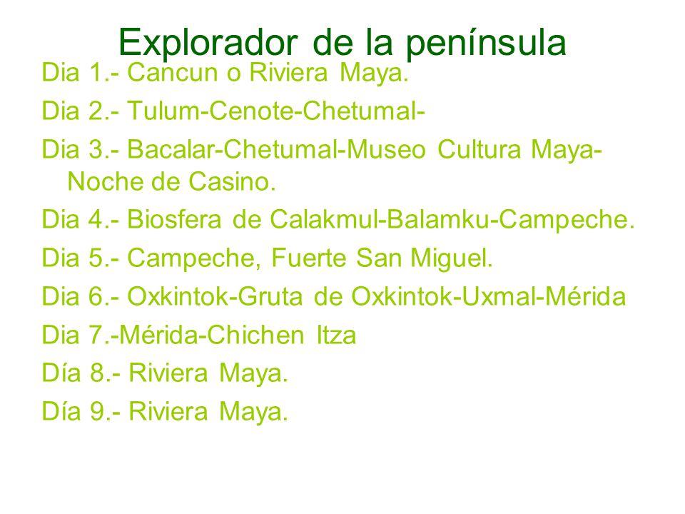 Explorador de la península Dia 1.- Cancun o Riviera Maya. Dia 2.- Tulum-Cenote-Chetumal- Dia 3.- Bacalar-Chetumal-Museo Cultura Maya- Noche de Casino.