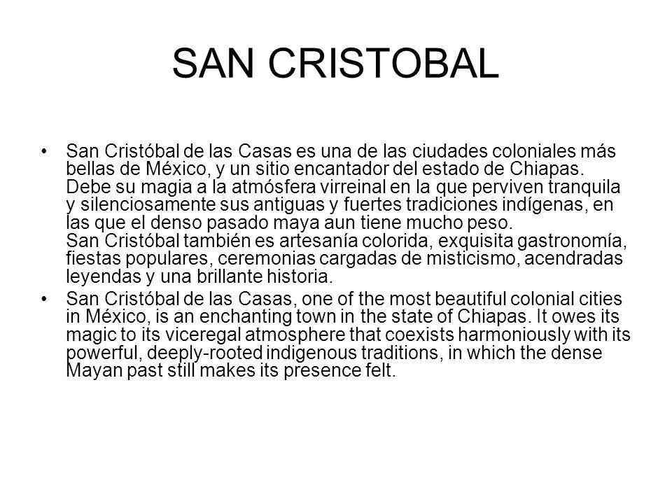 SAN CRISTOBAL San Cristóbal de las Casas es una de las ciudades coloniales más bellas de México, y un sitio encantador del estado de Chiapas. Debe su