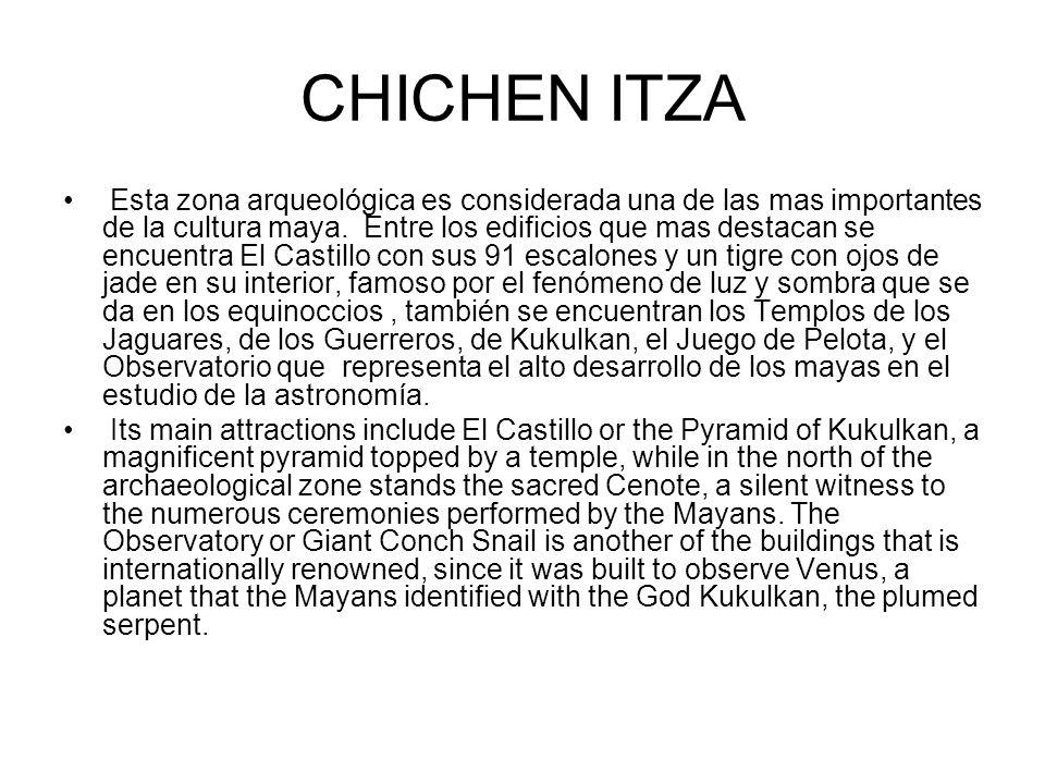 CHICHEN ITZA Esta zona arqueológica es considerada una de las mas importantes de la cultura maya. Entre los edificios que mas destacan se encuentra El