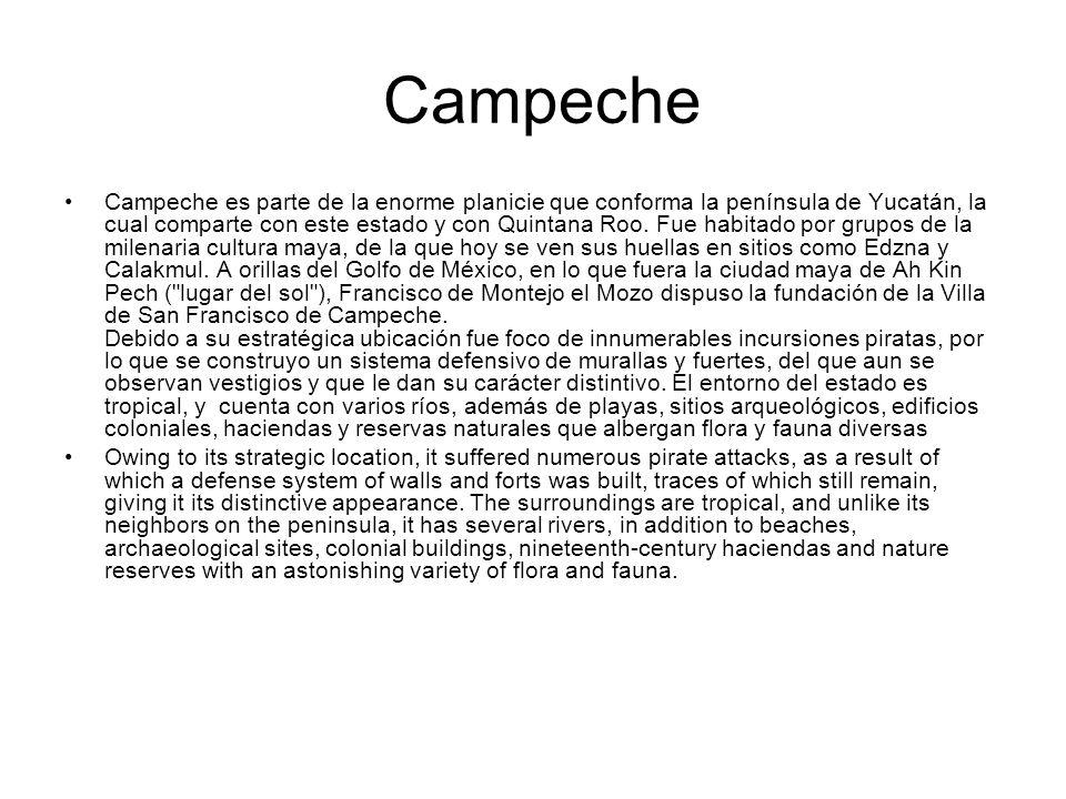 Campeche Campeche es parte de la enorme planicie que conforma la península de Yucatán, la cual comparte con este estado y con Quintana Roo. Fue habita