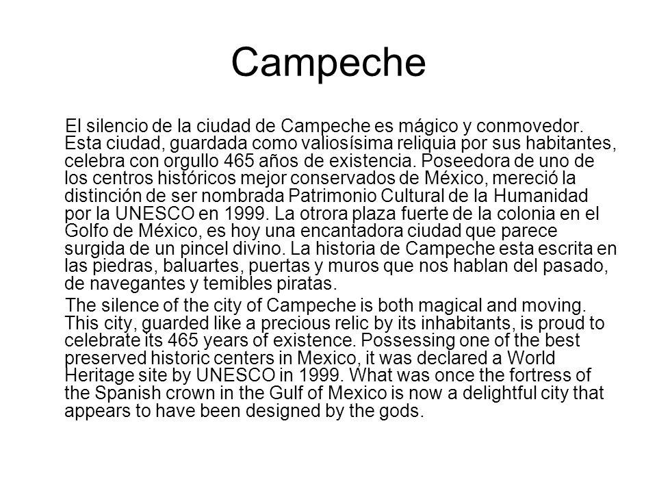 Campeche El silencio de la ciudad de Campeche es mágico y conmovedor. Esta ciudad, guardada como valiosísima reliquia por sus habitantes, celebra con