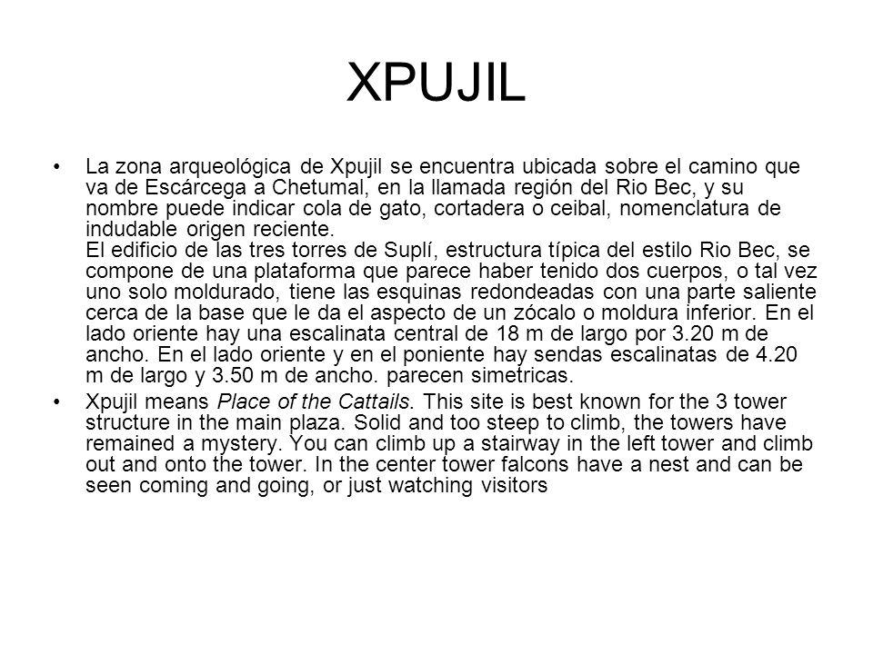 XPUJIL La zona arqueológica de Xpujil se encuentra ubicada sobre el camino que va de Escárcega a Chetumal, en la llamada región del Rio Bec, y su nomb