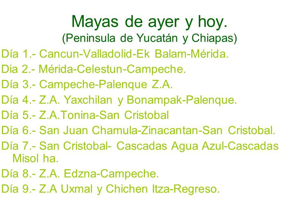 Mayas de ayer y hoy. (Peninsula de Yucatán y Chiapas) Día 1.- Cancun-Valladolid-Ek Balam-Mérida. Dia 2.- Mérida-Celestun-Campeche. Día 3.- Campeche-Pa