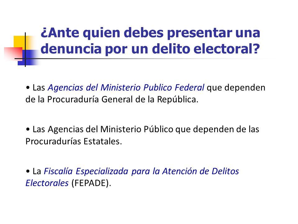 ¿Ante quien debes presentar una denuncia por un delito electoral? Las Agencias del Ministerio Publico Federal que dependen de la Procuraduría General
