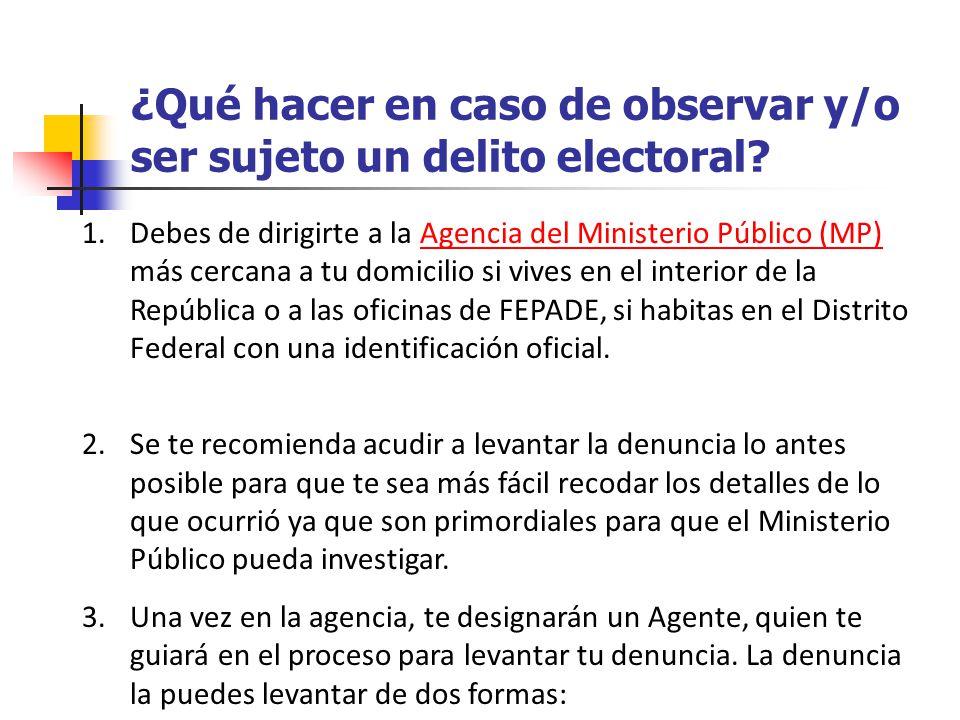¿Qué hacer en caso de observar y/o ser sujeto un delito electoral? 1.Debes de dirigirte a la Agencia del Ministerio Público (MP) más cercana a tu domi
