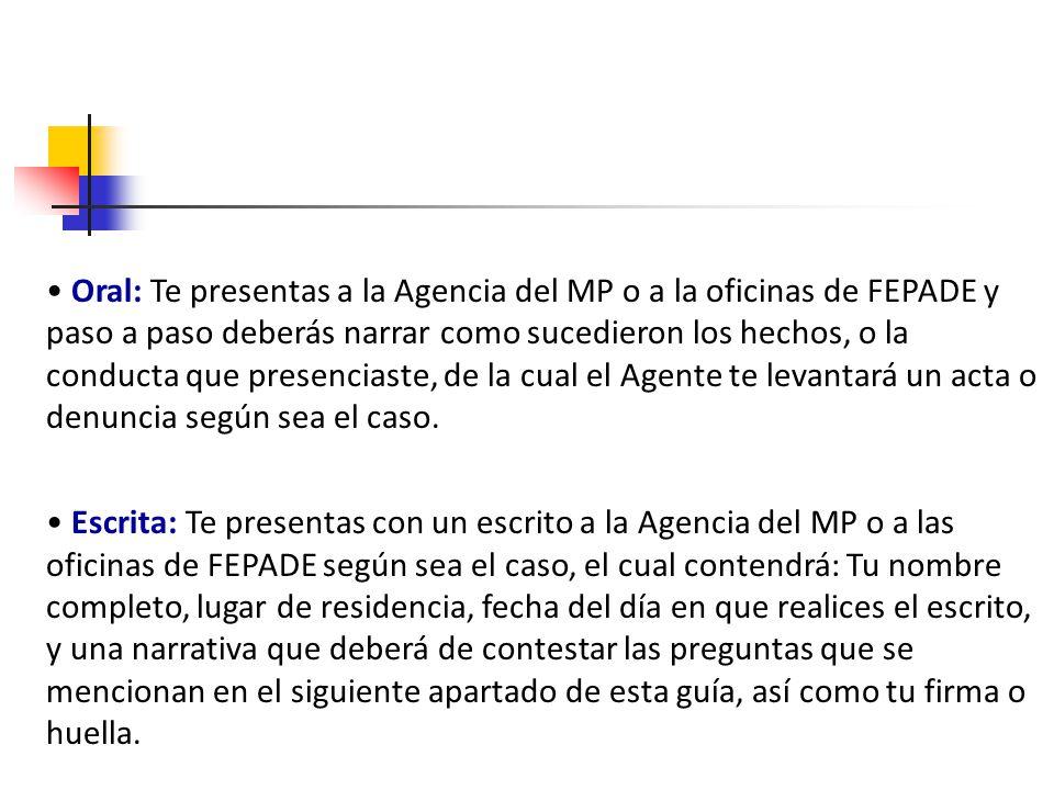 Oral: Te presentas a la Agencia del MP o a la oficinas de FEPADE y paso a paso deberás narrar como sucedieron los hechos, o la conducta que presencias