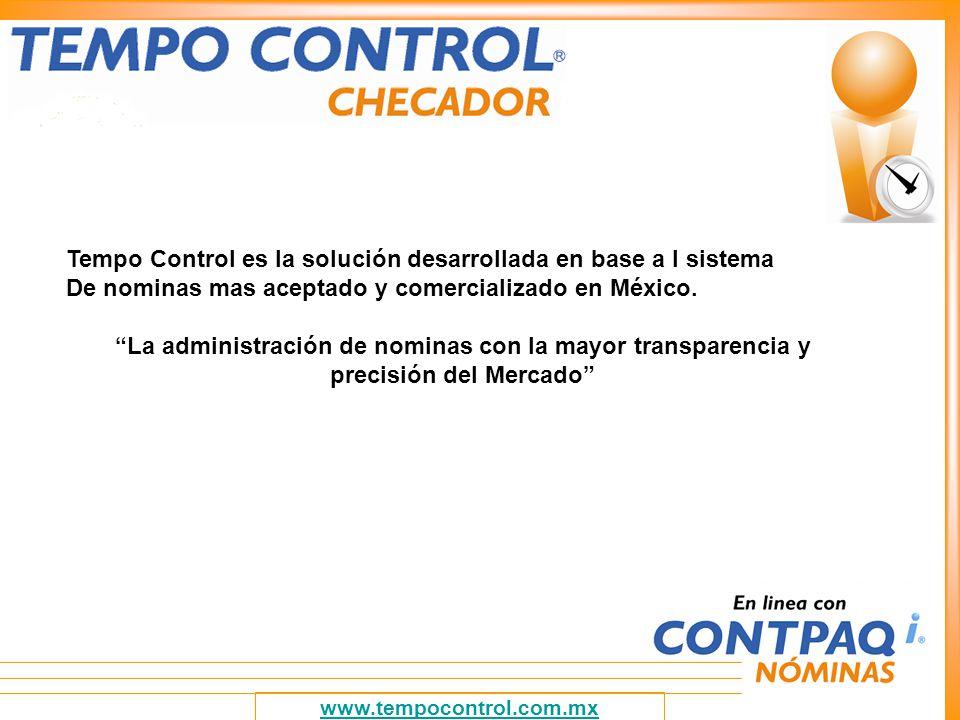 www.tempocontrol.com.mx Tempo Control es la solución desarrollada en base a l sistema De nominas mas aceptado y comercializado en México. La administr
