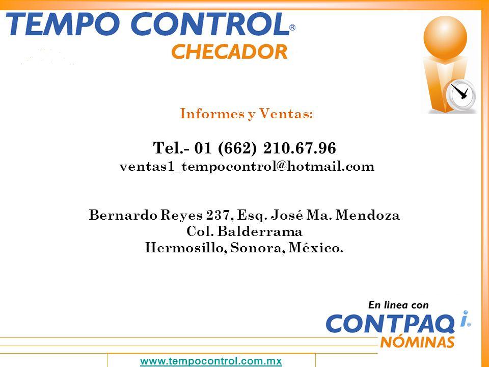 www.tempocontrol.com.mx Informes y Ventas: Tel.- 01 (662) 210.67.96 ventas1_tempocontrol@hotmail.com Bernardo Reyes 237, Esq. José Ma. Mendoza Col. Ba