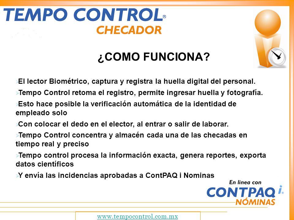 www.tempocontrol.com.mx ¿COMO FUNCIONA? El lector Biométrico, captura y registra la huella digital del personal. Tempo Control retoma el registro, per