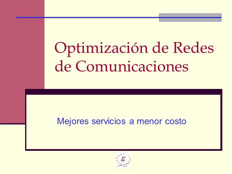 Optimización de Redes de Comunicaciones Mejores servicios a menor costo