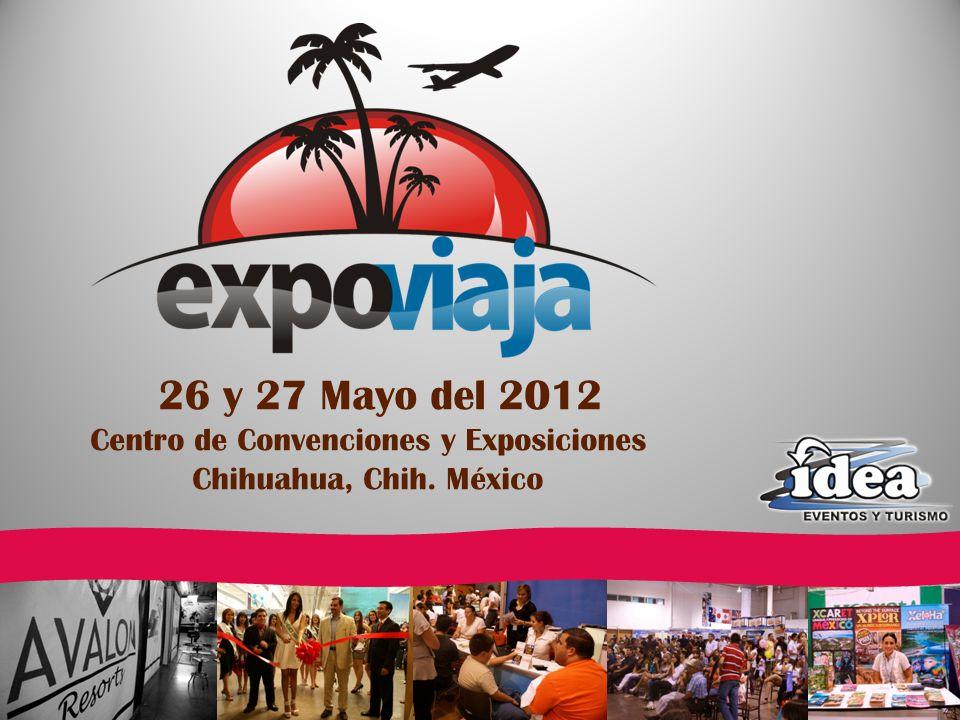 26 y 27 Mayo del 2012 Centro de Convenciones y Exposiciones Chihuahua, Chih. México