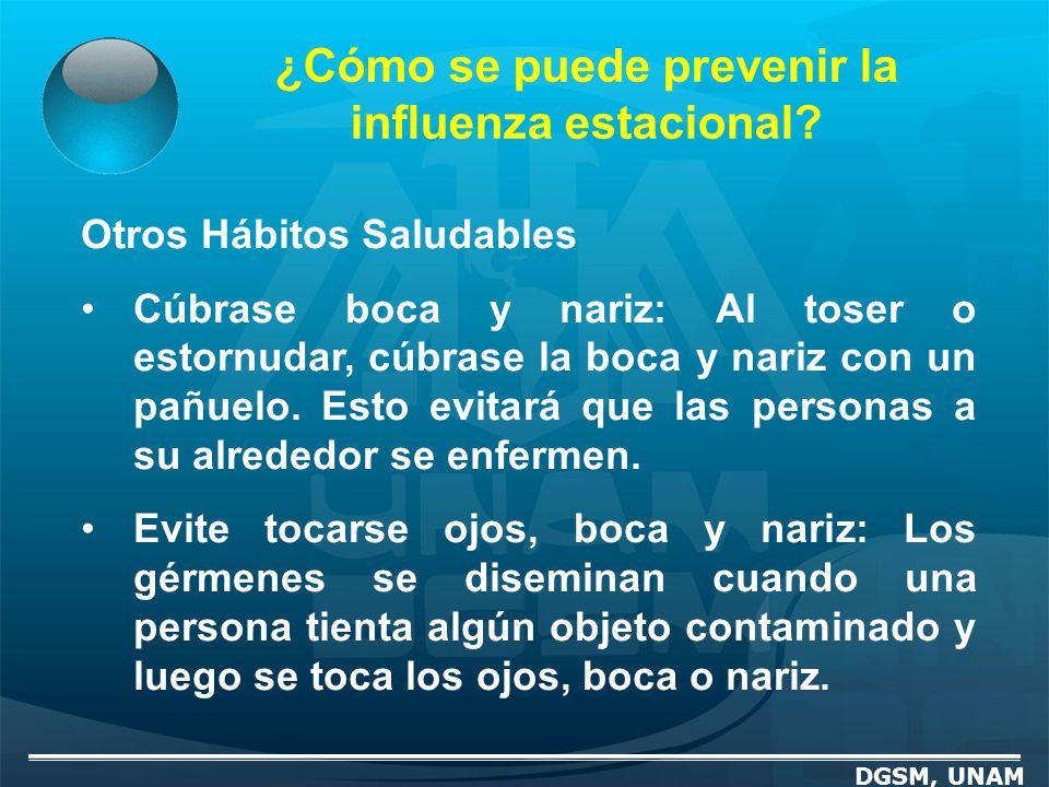 ¿Cómo se puede prevenir la influenza estacional? DGSM, UNAM Otros Hábitos Saludables Cúbrase boca y nariz: Al toser o estornudar, cúbrase la boca y na