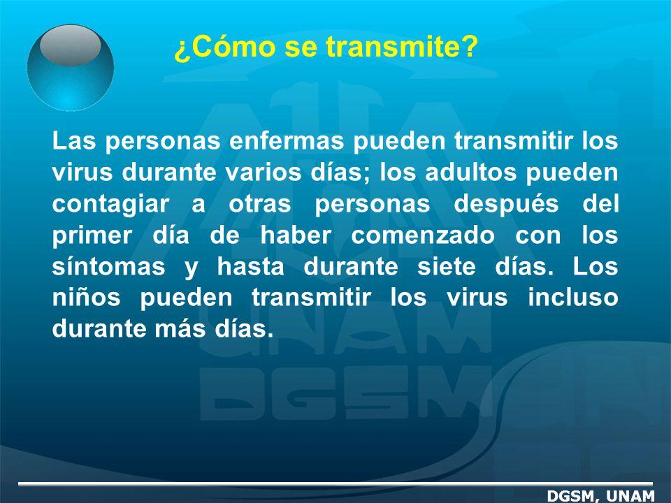 ¿Cómo se transmite? DGSM, UNAM Las personas enfermas pueden transmitir los virus durante varios días; los adultos pueden contagiar a otras personas de