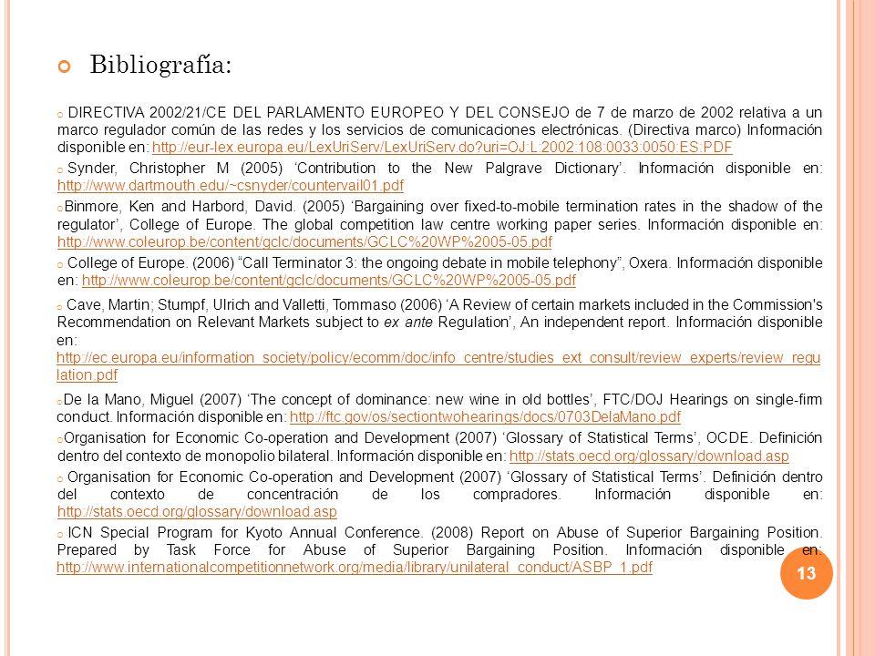 Bibliografía: o DIRECTIVA 2002/21/CE DEL PARLAMENTO EUROPEO Y DEL CONSEJO de 7 de marzo de 2002 relativa a un marco regulador común de las redes y los servicios de comunicaciones electrónicas.