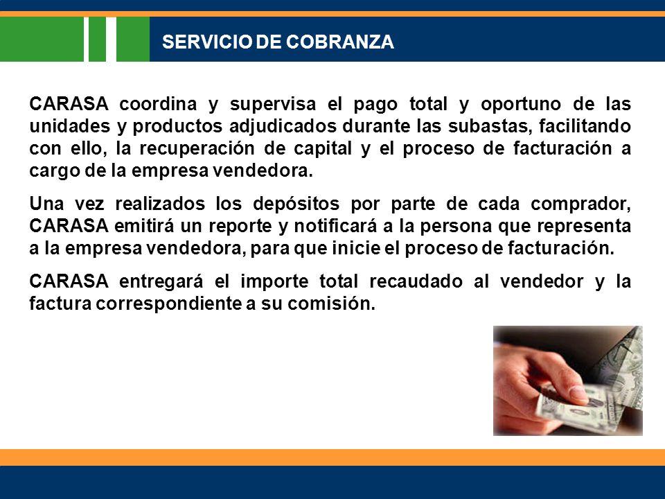 SERVICIO DE COBRANZA CARASA coordina y supervisa el pago total y oportuno de las unidades y productos adjudicados durante las subastas, facilitando con ello, la recuperación de capital y el proceso de facturación a cargo de la empresa vendedora.