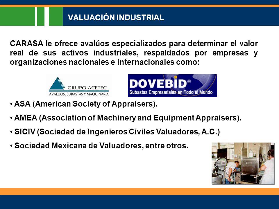 VALUACIÓN INDUSTRIAL CARASA le ofrece avalúos especializados para determinar el valor real de sus activos industriales, respaldados por empresas y organizaciones nacionales e internacionales como: ASA (American Society of Appraisers).