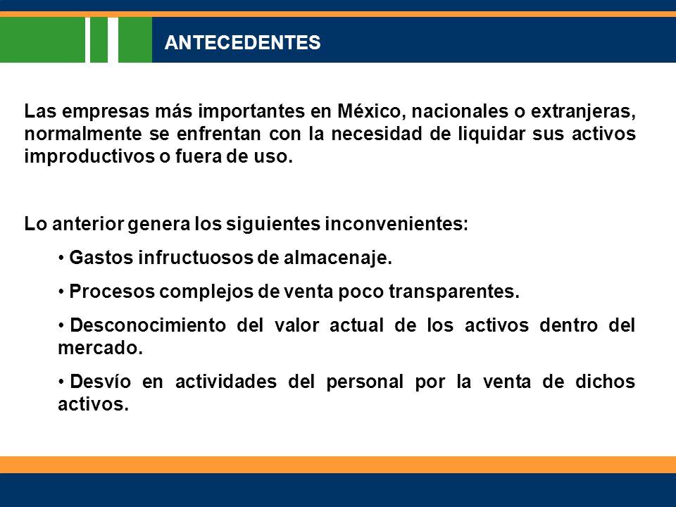 Las empresas más importantes en México, nacionales o extranjeras, normalmente se enfrentan con la necesidad de liquidar sus activos improductivos o fuera de uso.