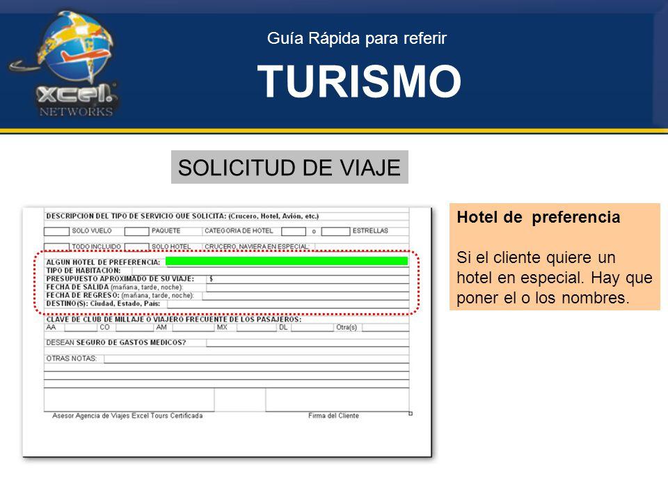 Guía Rápida para referir TURISMO SOLICITUD DE VIAJE Hotel de preferencia Si el cliente quiere un hotel en especial.