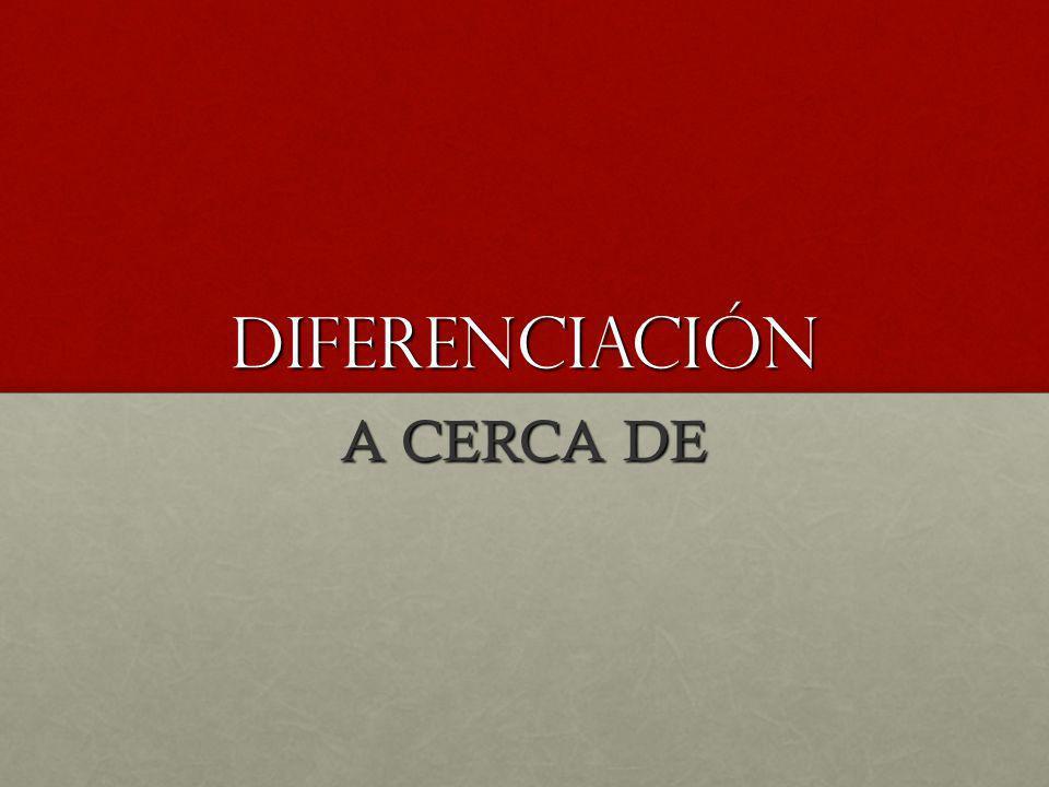 DIFERENCIACIÓN A CERCA DE