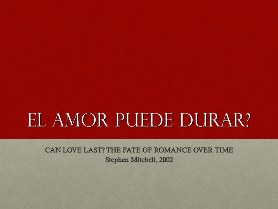 El amor puede durar? CAN LOVE LAST? THE FATE OF ROMANCE OVER TIME Stephen Mitchell, 2002