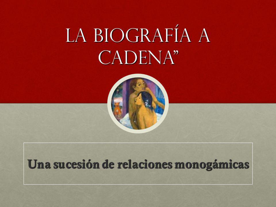La biografía a cadena Una sucesión de relaciones monogámicas