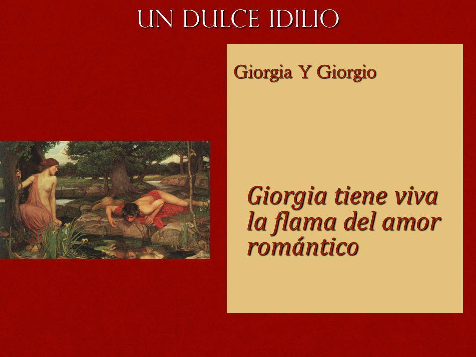 UN DULCE IDILIO Giorgia Y Giorgio Giorgia Y Giorgio Giorgia tiene viva la flama del amor romántico Giorgia tiene viva la flama del amor romántico
