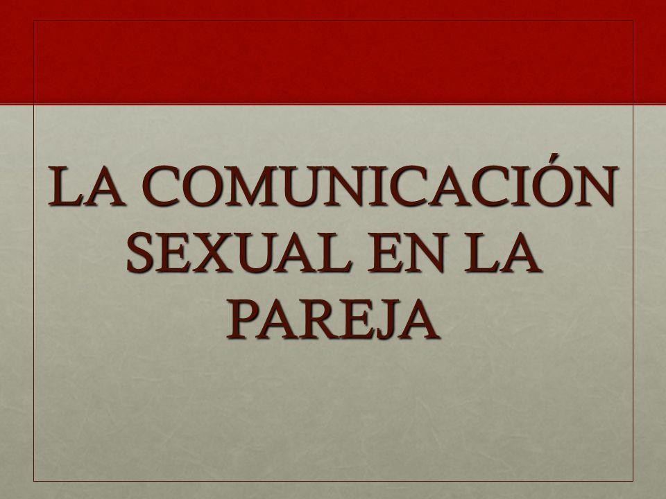 COMUNICAciÓn en la pareja En la pareja es imposible no comunicar (sexualmente)